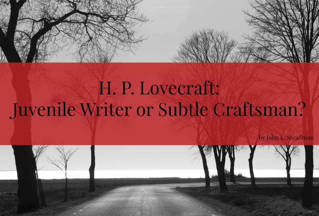 H. P. Lovecraft Juvenile Writer or Subtle Craftsman