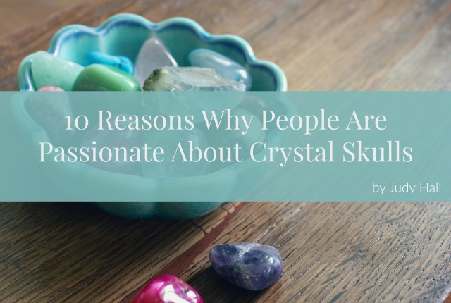 10-reasons-why-people-are-so-passionate-about-crystal-skulls